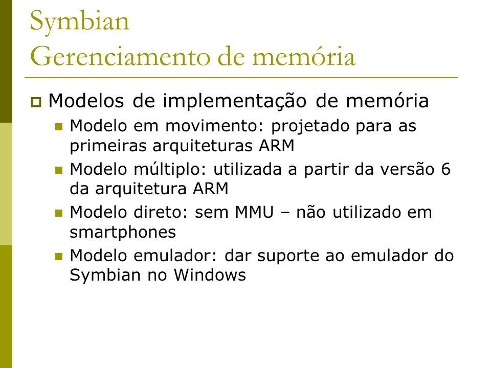 Symbian Gerenciamento de memória Modelos de implementação de memória Modelo em movimento: projetado para as primeiras arquiteturas ARM Modelo múltiplo