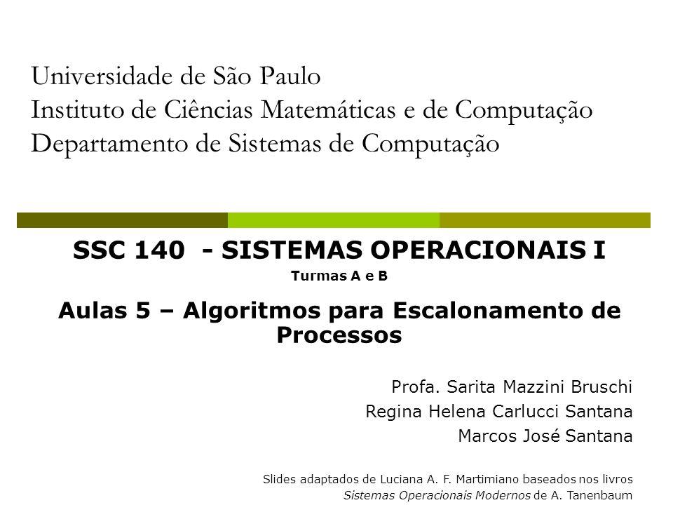 12 Escalonamento de Processos Sistemas em Batch Algoritmo Shortest Job First A B C D 8444 Em ordem: Turnaround A = 8 Turnaround B = 12 Turnaround C = 16 Turnaround D = 20 Média 56/4 = 14 B C D A 4448 Menor job primeiro: Turnaround B = 4 Turnaround C = 8 Turnaround D = 12 Turnaround A = 20 Média 44/4 = 11 (4a+3b+2c+d)/4 Número de Processos