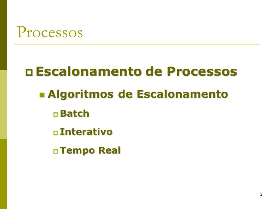 4 Escalonamento de Processos Sistemas em Batch Algoritmos para Sistemas em Batch: Três níveis First-Come First-Served (ou FIFO); Shortest Job First (SJF); Shortest Remaining Time Next (SRTN);