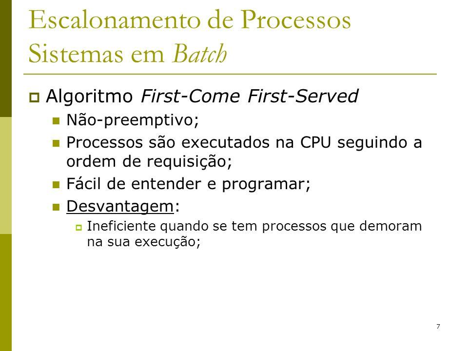 7 Escalonamento de Processos Sistemas em Batch Algoritmo First-Come First-Served Não-preemptivo; Processos são executados na CPU seguindo a ordem de r