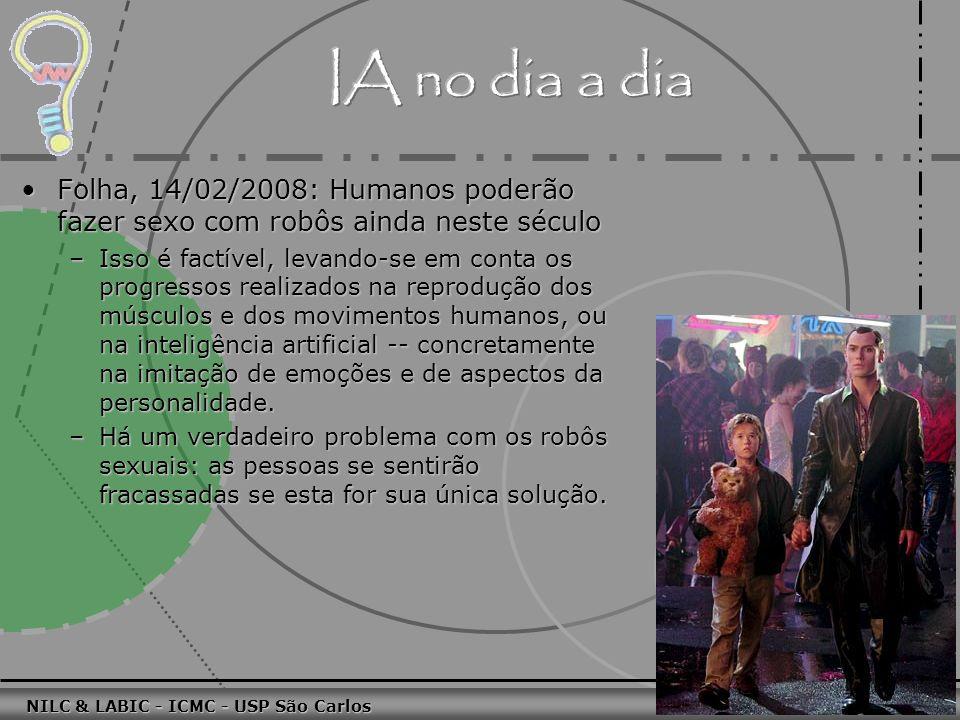 011010 101010 100100 010101 110100 101100 100101 001001 010011 010101 100111 001101 011010 101010 100100 010101 110100 101100 NILC & LABIC - ICMC - USP São Carlos 13 Folha, 14/02/2008: Humanos poderão fazer sexo com robôs ainda neste séculoFolha, 14/02/2008: Humanos poderão fazer sexo com robôs ainda neste século –Isso é factível, levando-se em conta os progressos realizados na reprodução dos músculos e dos movimentos humanos, ou na inteligência artificial -- concretamente na imitação de emoções e de aspectos da personalidade.