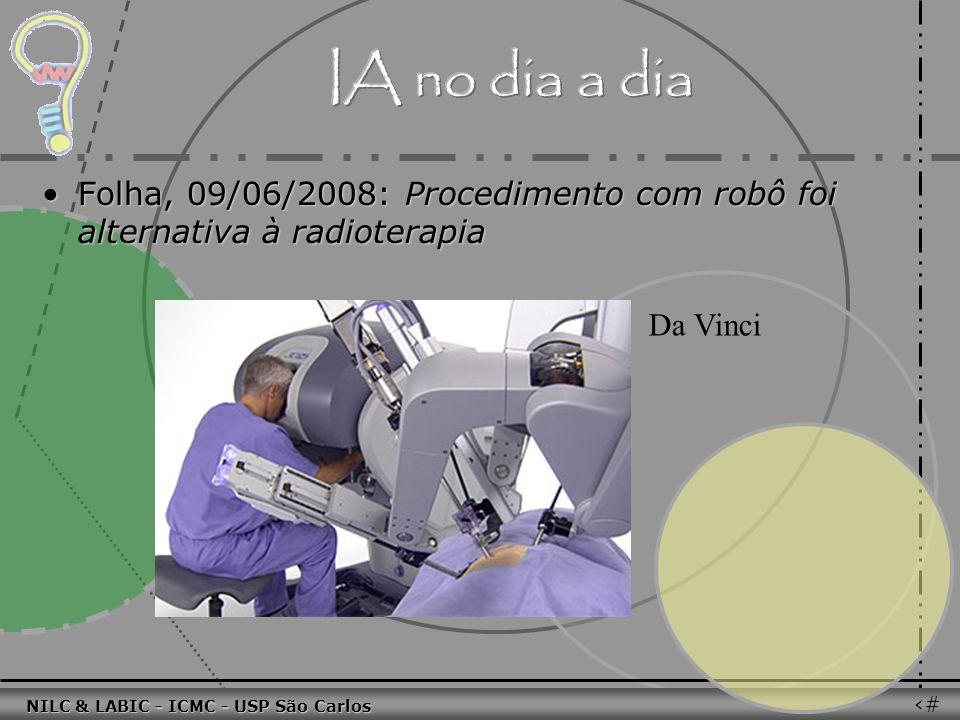011010 101010 100100 010101 110100 101100 100101 001001 010011 010101 100111 001101 011010 101010 100100 010101 110100 101100 NILC & LABIC - ICMC - USP São Carlos 14 Folha, 09/06/2008: Procedimento com robô foi alternativa à radioterapiaFolha, 09/06/2008: Procedimento com robô foi alternativa à radioterapia Da Vinci