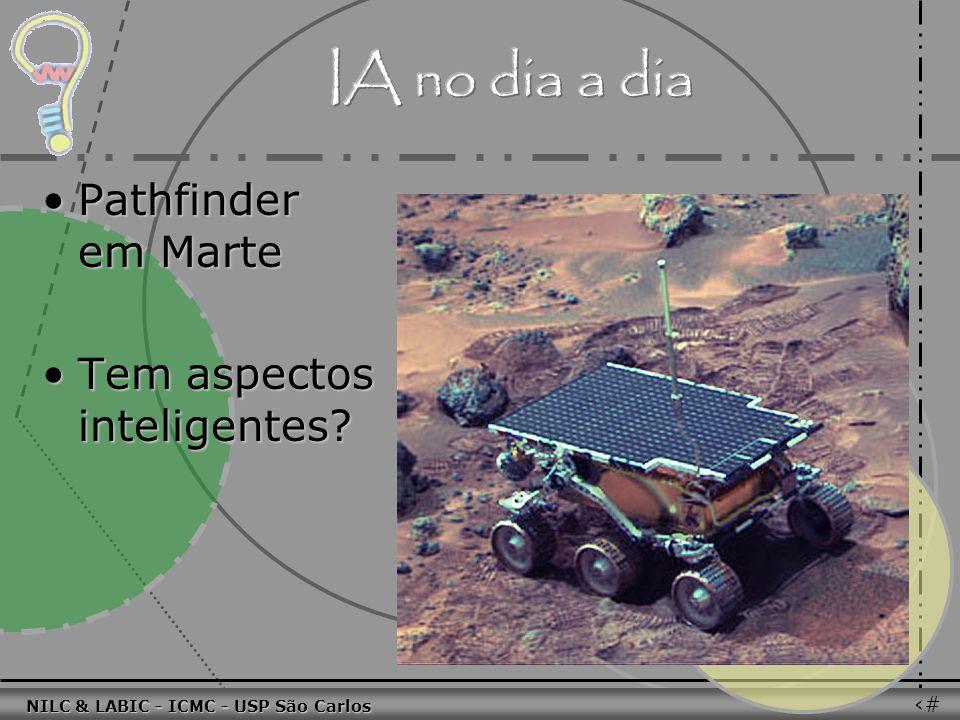 011010 101010 100100 010101 110100 101100 100101 001001 010011 010101 100111 001101 011010 101010 100100 010101 110100 101100 NILC & LABIC - ICMC - USP São Carlos 7 Pathfinder em MartePathfinder em Marte Tem aspectos inteligentes Tem aspectos inteligentes