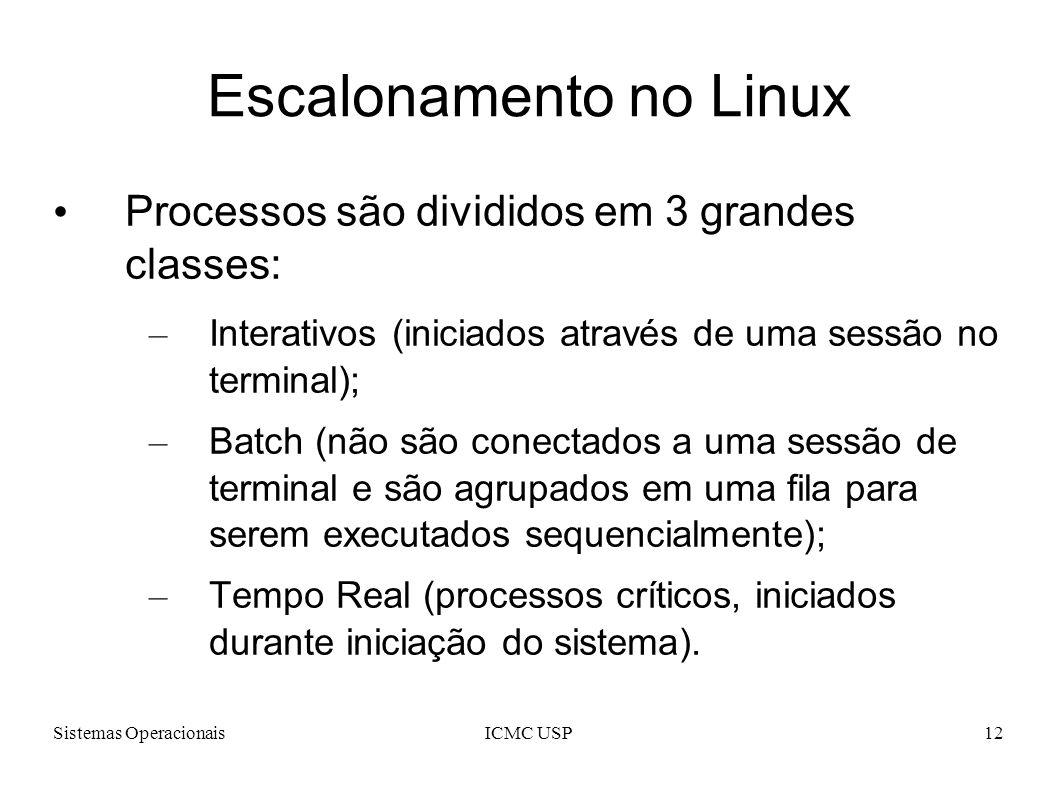 Sistemas OperacionaisICMC USP12 Escalonamento no Linux Processos são divididos em 3 grandes classes: – Interativos (iniciados através de uma sessão no
