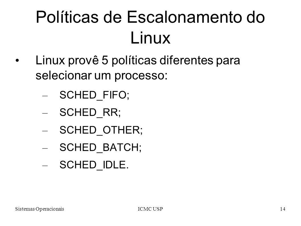Sistemas OperacionaisICMC USP14 Políticas de Escalonamento do Linux Linux provê 5 políticas diferentes para selecionar um processo: – SCHED_FIFO; – SC