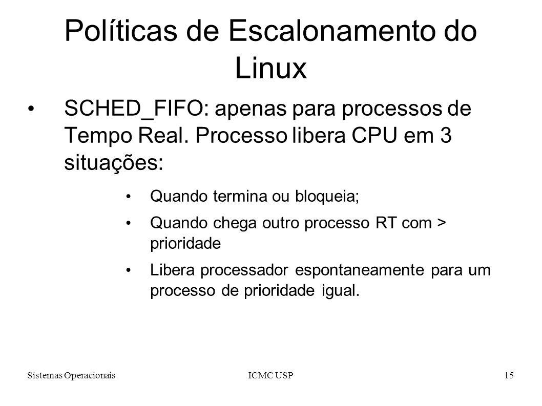 Sistemas OperacionaisICMC USP15 Políticas de Escalonamento do Linux SCHED_FIFO: apenas para processos de Tempo Real. Processo libera CPU em 3 situaçõe