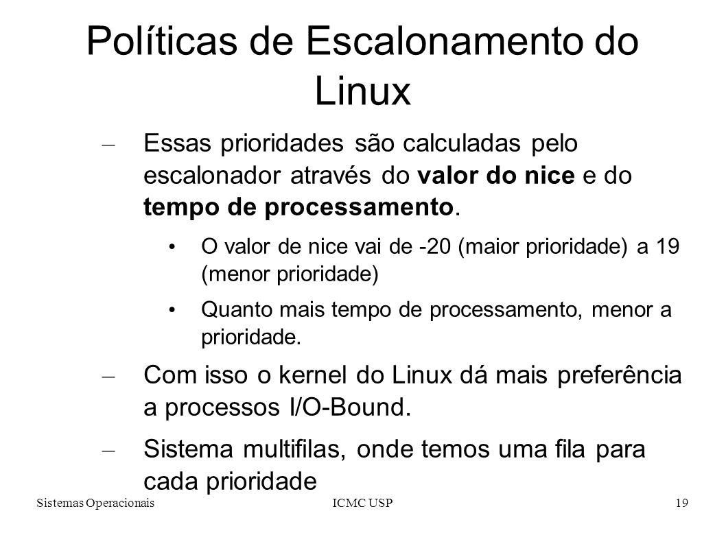 Sistemas OperacionaisICMC USP19 Políticas de Escalonamento do Linux – Essas prioridades são calculadas pelo escalonador através do valor do nice e do