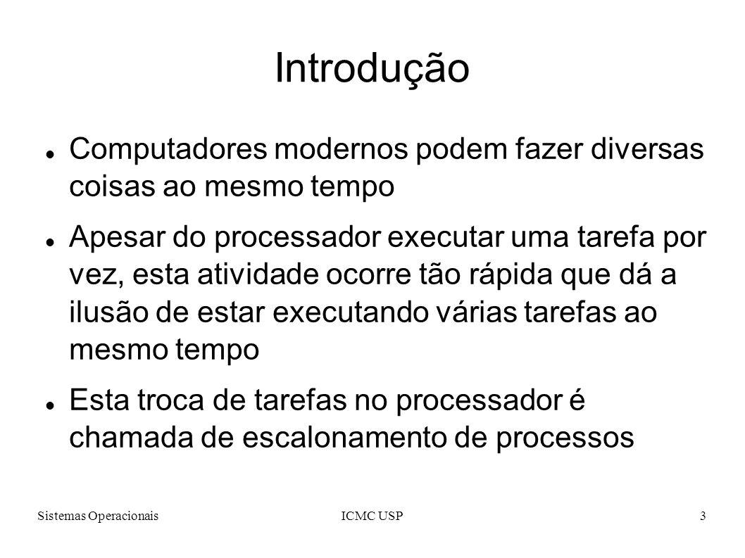 Sistemas OperacionaisICMC USP14 Políticas de Escalonamento do Linux Linux provê 5 políticas diferentes para selecionar um processo: – SCHED_FIFO; – SCHED_RR; – SCHED_OTHER; – SCHED_BATCH; – SCHED_IDLE.