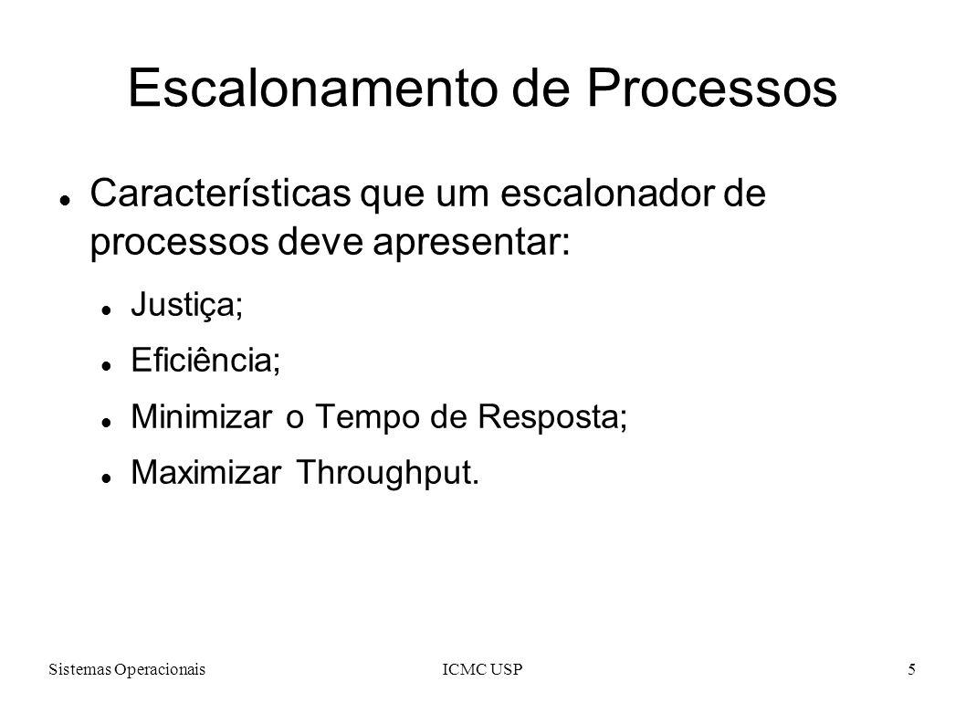 Sistemas OperacionaisICMC USP5 Escalonamento de Processos Características que um escalonador de processos deve apresentar: Justiça; Eficiência; Minimi
