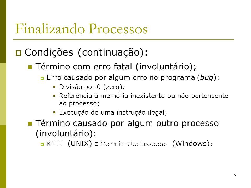 9 Finalizando Processos Condições (continuação): Término com erro fatal (involuntário); Erro causado por algum erro no programa (bug): Divisão por 0 (