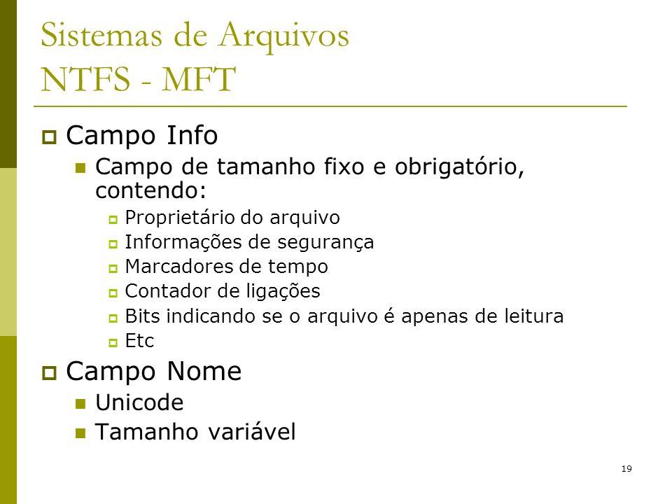19 Sistemas de Arquivos NTFS - MFT Campo Info Campo de tamanho fixo e obrigatório, contendo: Proprietário do arquivo Informações de segurança Marcador