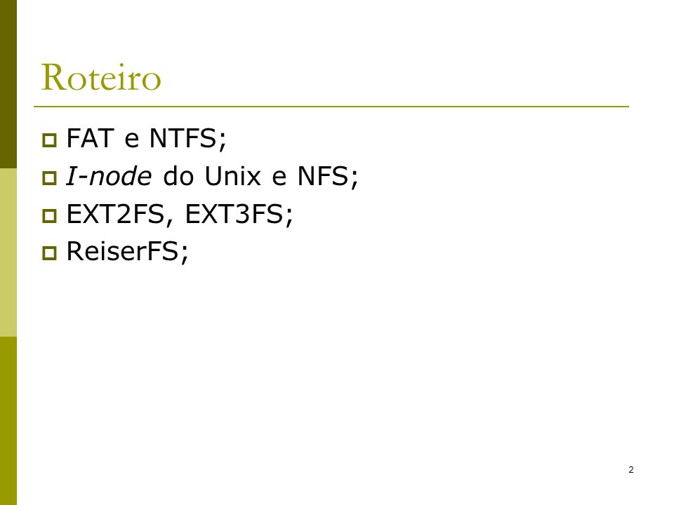 3 Sistemas de Arquivos FAT FAT surgiu por volta de 1976, sendo utilizada no SO do Intel 8086; A FAT no MS-DOS: Limite de nome de arquivo 8 + 3 (8.3) caracteres; Hierarquia de diretórios árvore começa no diretório raiz (root directory); Não existe o conceito de diferentes usuários, portanto, todos os arquivos podem ser acessados por todos os usuários; Cada entrada de diretório possui um tamanho fixo de 32 bytes;