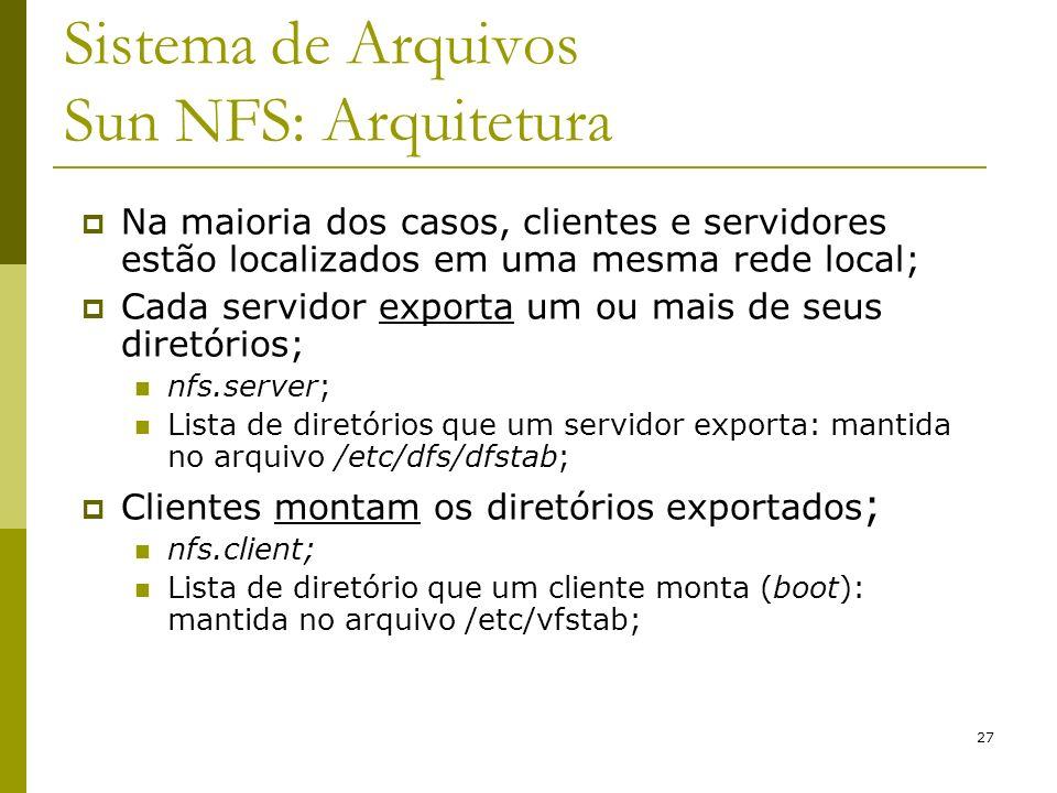 27 Sistema de Arquivos Sun NFS: Arquitetura Na maioria dos casos, clientes e servidores estão localizados em uma mesma rede local; Cada servidor expor