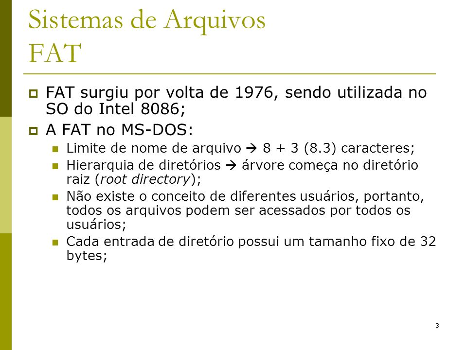 4 Sistemas de Arquivos FAT Nome do arquivo Reservado Tamanho Bytes 831102224 Extensão Atributos Número do 1º bloco Data 5 bits para dia; 4 bits para mês; 7 bits para ano; Limite: 2107 Hora* 5 bits para segundos; 6 bits para minutos; 5 bits para horas Entrada de diretório do MS-DOS * Defasagem de 2 segundos Tamanho de arquivo: 2Gb