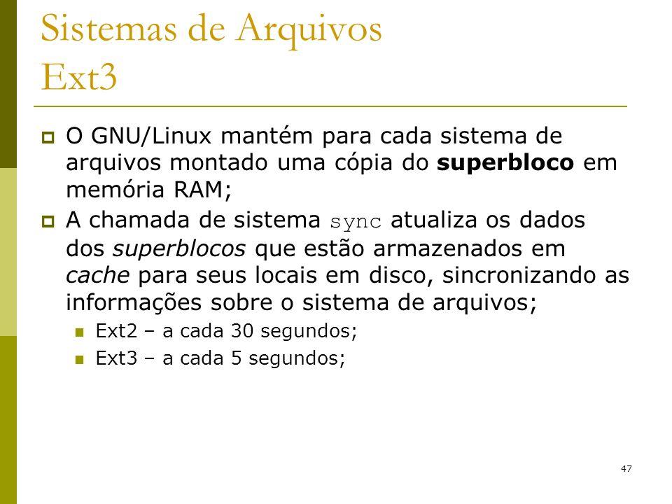 47 Sistemas de Arquivos Ext3 O GNU/Linux mantém para cada sistema de arquivos montado uma cópia do superbloco em memória RAM; A chamada de sistema syn