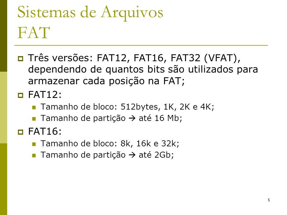 6 Sistemas de Arquivos FAT FAT32: iniciou-se com a segunda versão do Windows95 (Win95 OSR2 – OEM Service Release 2) Tamanho de bloco: 4k, 8k, 16k e 32k; Tamanho de partição – 2Tb; Controle de blocos livres é feito utilizando a FAT; Windows98 utiliza FAT32 e permite arquivos com nomes longos (mais de 8 caracteres);