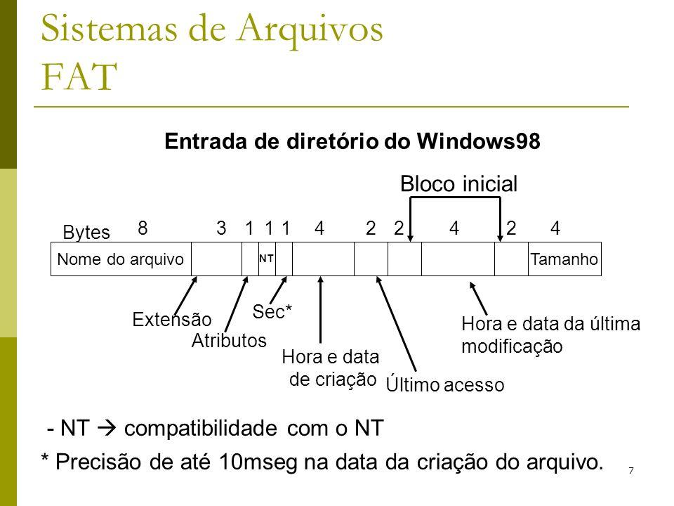 7 Sistemas de Arquivos FAT Entrada de diretório do Windows98 Nome do arquivoTamanho Bytes 831224 Extensão Atributos Hora e data da última modificação