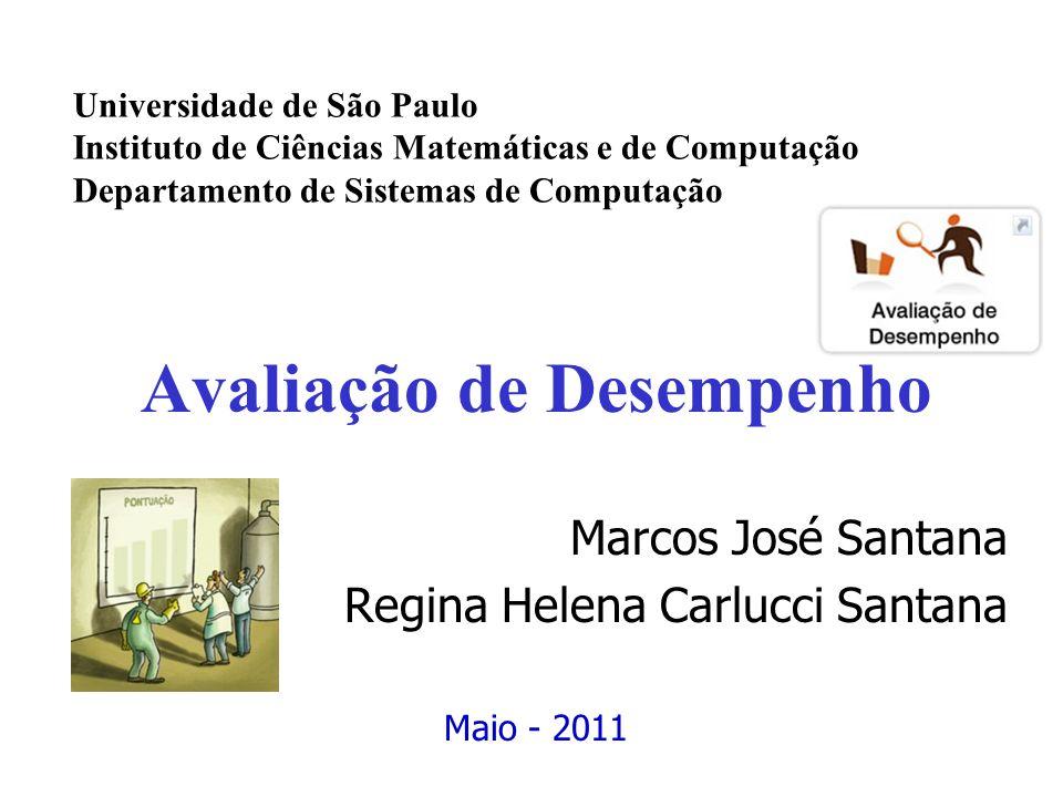 Avaliação de Desempenho Marcos José Santana Regina Helena Carlucci Santana Universidade de São Paulo Instituto de Ciências Matemáticas e de Computação