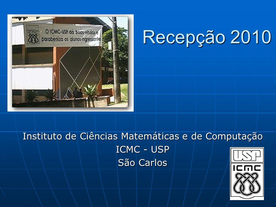 Recepção 2010 Instituto de Ciências Matemáticas e de Computação ICMC - USP São Carlos