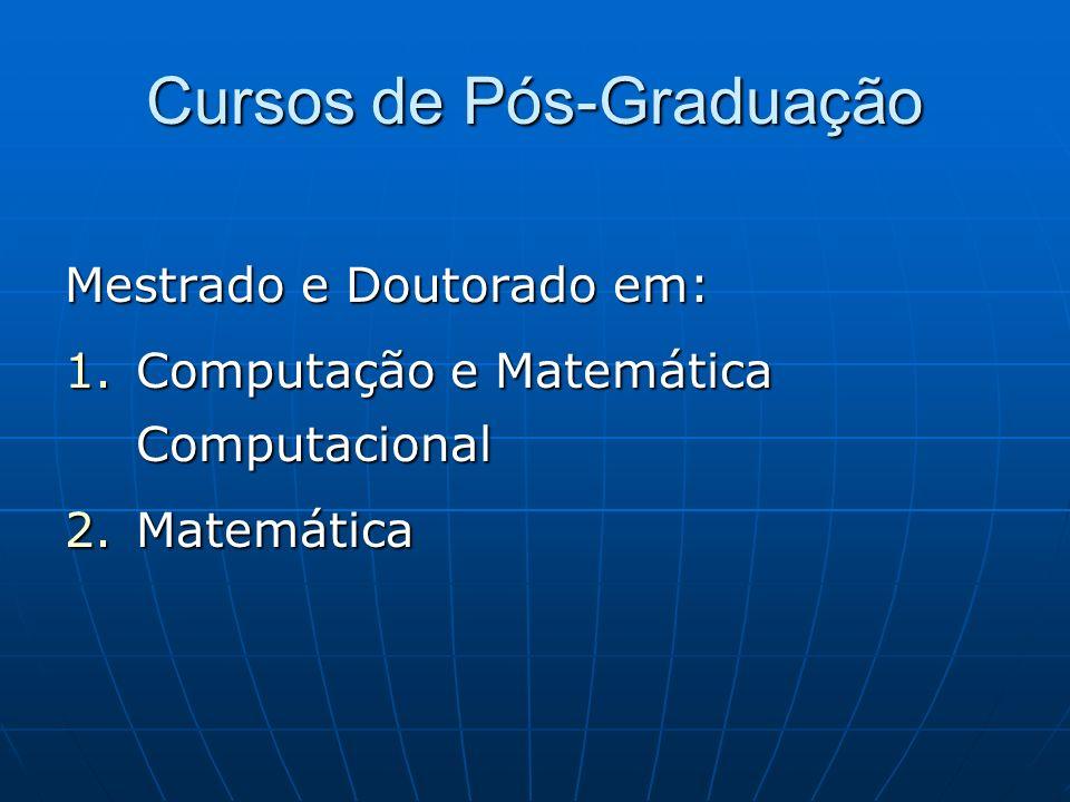 Cursos de Pós-Graduação Mestrado e Doutorado em: 1.Computação e Matemática Computacional 2.Matemática