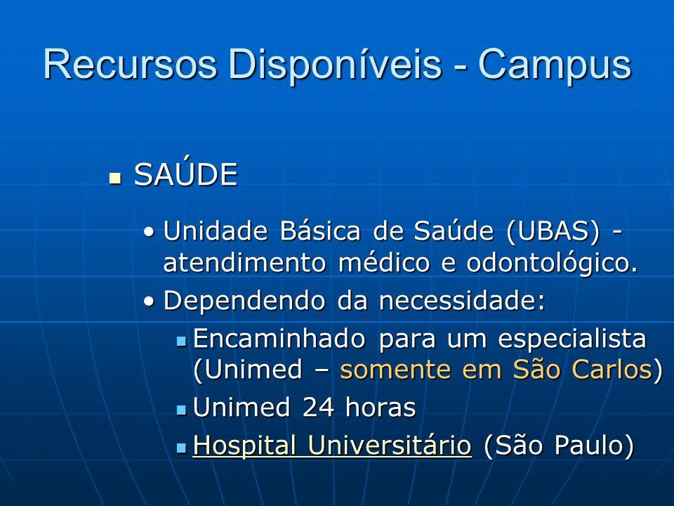 Recursos Disponíveis - Campus SAÚDE SAÚDE Unidade Básica de Saúde (UBAS) - atendimento médico e odontológico. Dependendo da necessidade: Encaminhado p