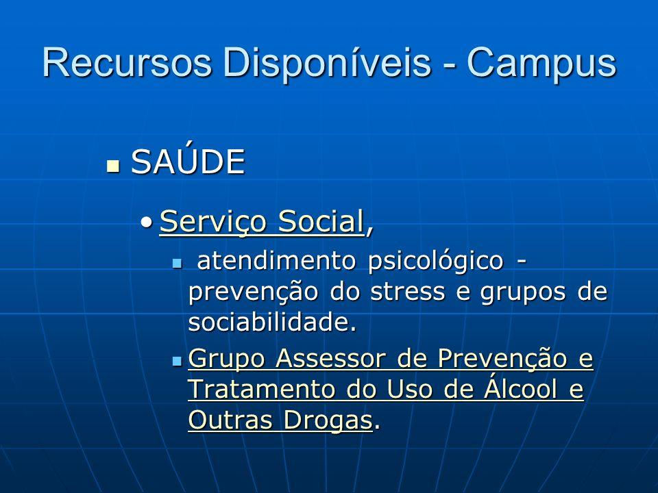 Recursos Disponíveis - Campus SAÚDE SAÚDE Serviço Social,Serviço Social atendimento psicológico - prevenção do stress e grupos de sociabilidade. Grupo