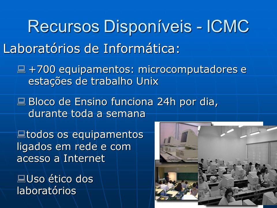 Recursos Disponíveis - ICMC Laboratórios de Informática: +700 equipamentos: microcomputadores e estações de trabalho Unix +700 equipamentos: microcomp