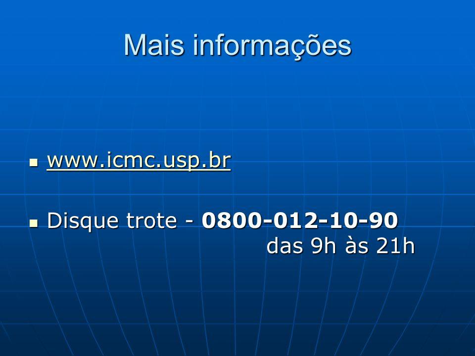 Mais informações www.icmc.usp.br www.icmc.usp.br www.icmc.usp.br Disque trote - 0800-012-10-90 das 9h às 21h Disque trote - 0800-012-10-90 das 9h às 2