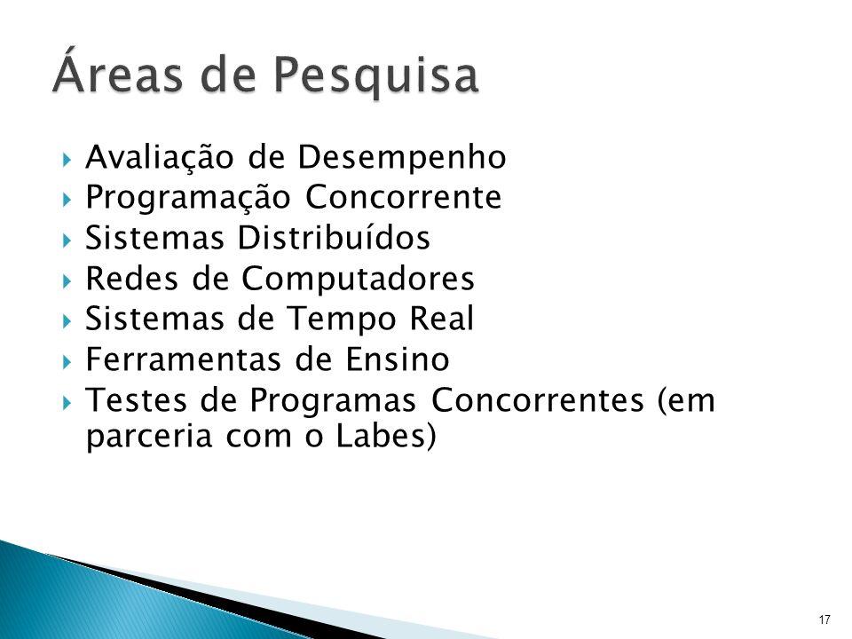 Avaliação de Desempenho Programação Concorrente Sistemas Distribuídos Redes de Computadores Sistemas de Tempo Real Ferramentas de Ensino Testes de Pro