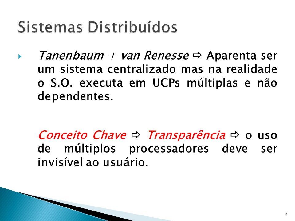 4 Tanenbaum + van Renesse Aparenta ser um sistema centralizado mas na realidade o S.O. executa em UCPs múltiplas e não dependentes. Conceito Chave Tra