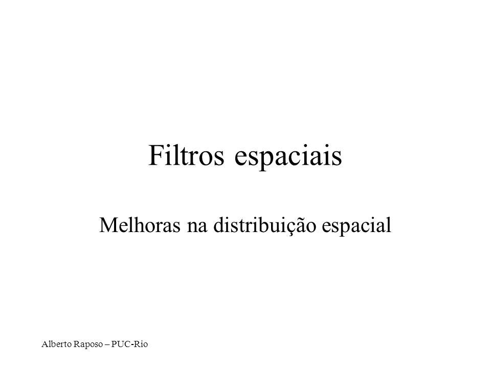 Alberto Raposo – PUC-Rio Filtros espaciais Melhoras na distribuição espacial