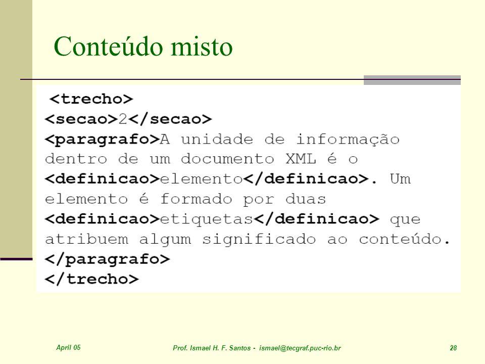 April 05 Prof. Ismael H. F. Santos - ismael@tecgraf.puc-rio.br 28 Conteúdo misto