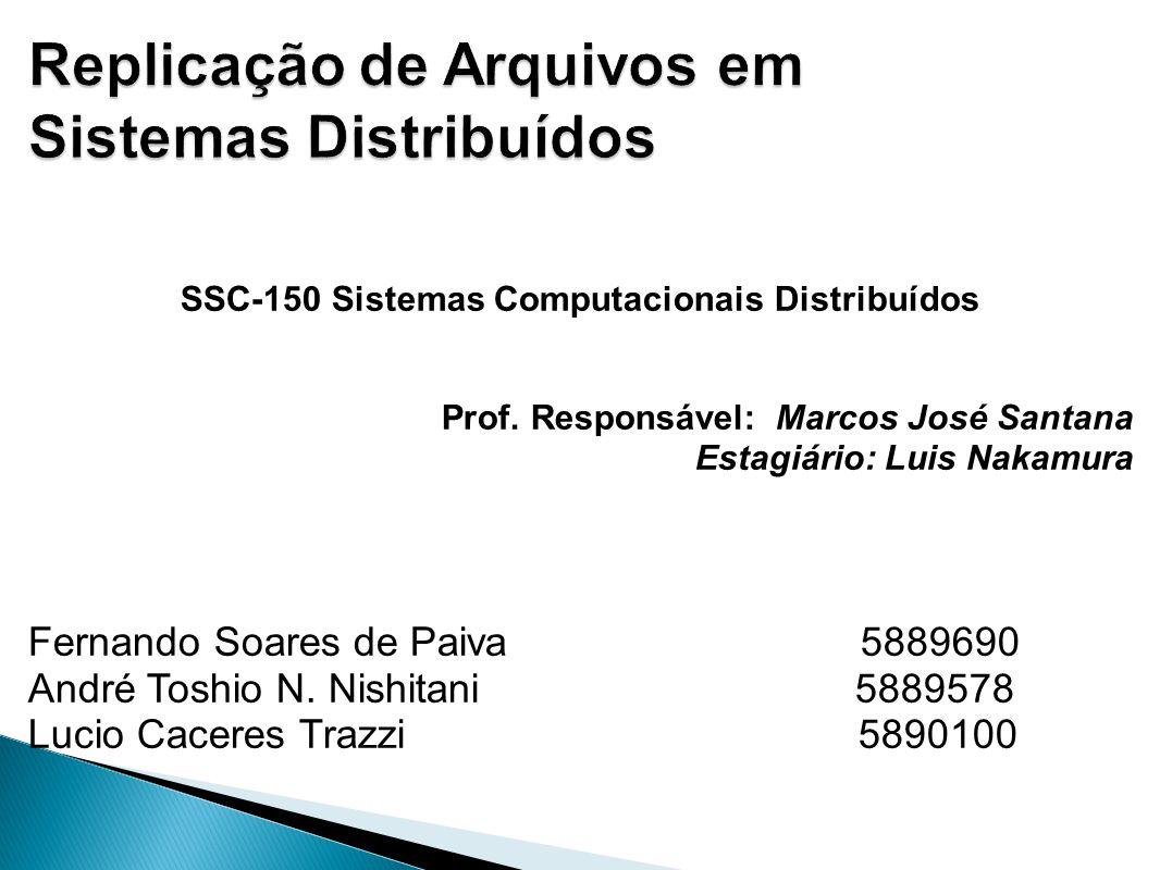 SSC-150 Sistemas Computacionais Distribuídos Prof. Responsável: Marcos José Santana Estagiário: Luis Nakamura Fernando Soares de Paiva 5889690 André T