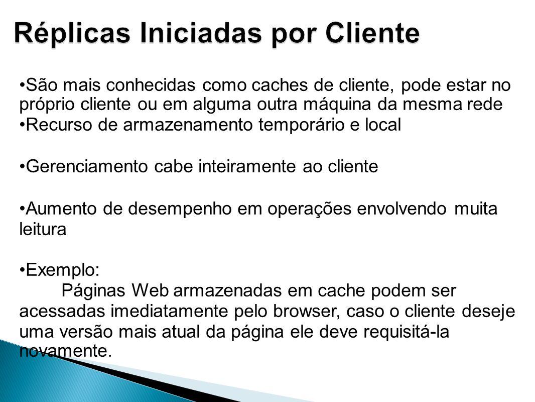 São mais conhecidas como caches de cliente, pode estar no próprio cliente ou em alguma outra máquina da mesma rede Recurso de armazenamento temporário