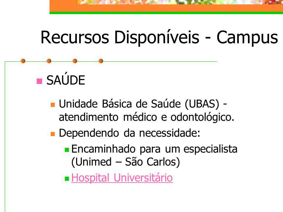 Recursos Disponíveis - Campus SAÚDE Unidade Básica de Saúde (UBAS) - atendimento médico e odontológico. Dependendo da necessidade: Encaminhado para um