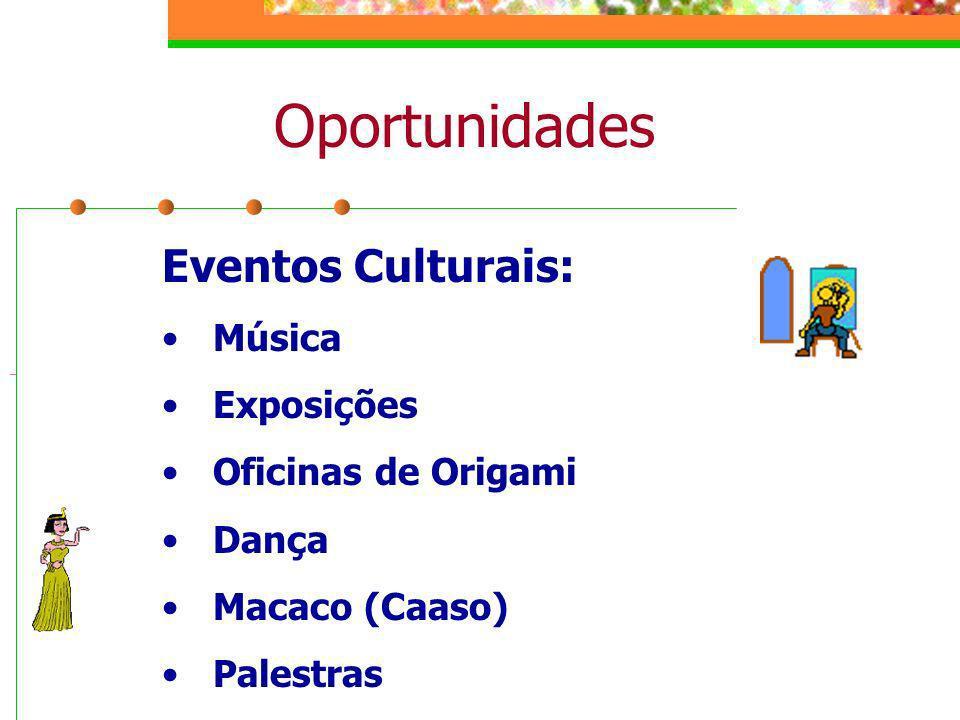 Oportunidades Eventos Culturais: Música Exposições Oficinas de Origami Dança Macaco (Caaso) Palestras