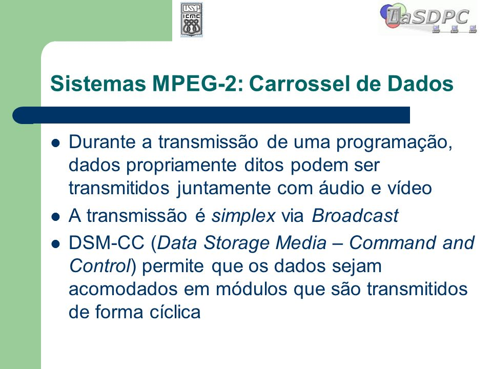 Sistemas MPEG-2: Carrossel de Dados Durante a transmissão de uma programação, dados propriamente ditos podem ser transmitidos juntamente com áudio e v