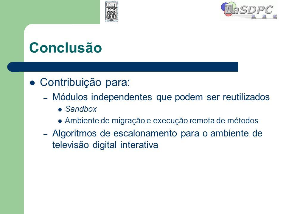 Conclusão Contribuição para: – Módulos independentes que podem ser reutilizados Sandbox Ambiente de migração e execução remota de métodos – Algoritmos