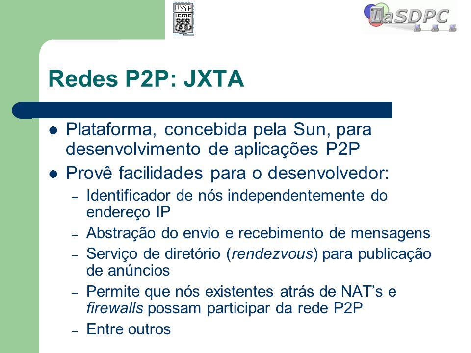 Redes P2P: JXTA Plataforma, concebida pela Sun, para desenvolvimento de aplicações P2P Provê facilidades para o desenvolvedor: – Identificador de nós