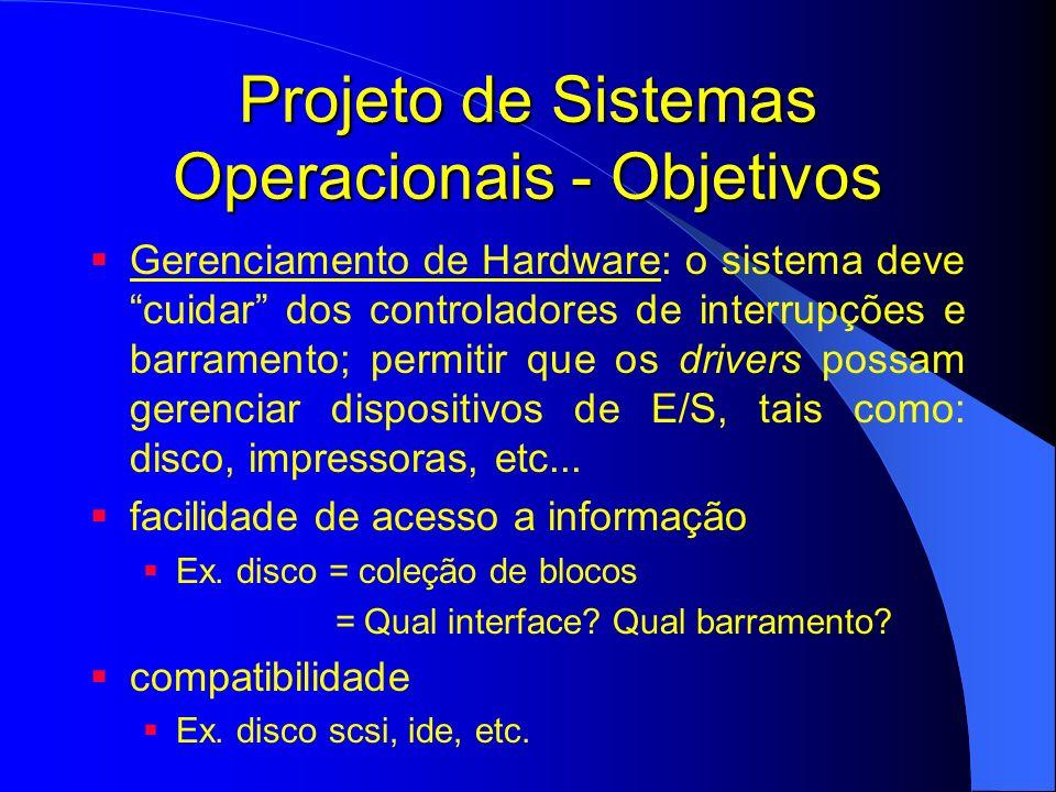 Projeto de Sistemas Operacionais - Objetivos Gerenciamento de Hardware: o sistema deve cuidar dos controladores de interrupções e barramento; permitir