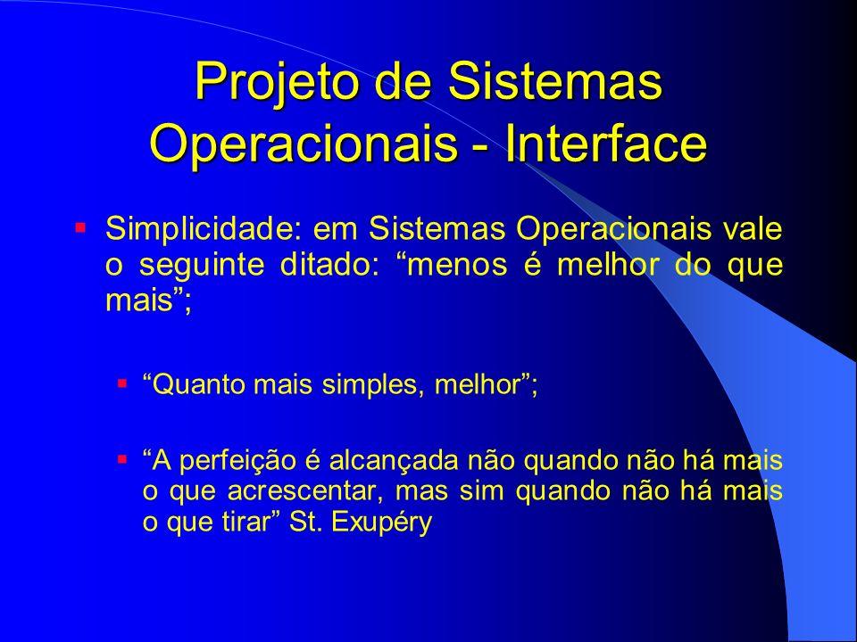Projeto de Sistemas Operacionais - Interface Simplicidade: em Sistemas Operacionais vale o seguinte ditado: menos é melhor do que mais; Quanto mais si