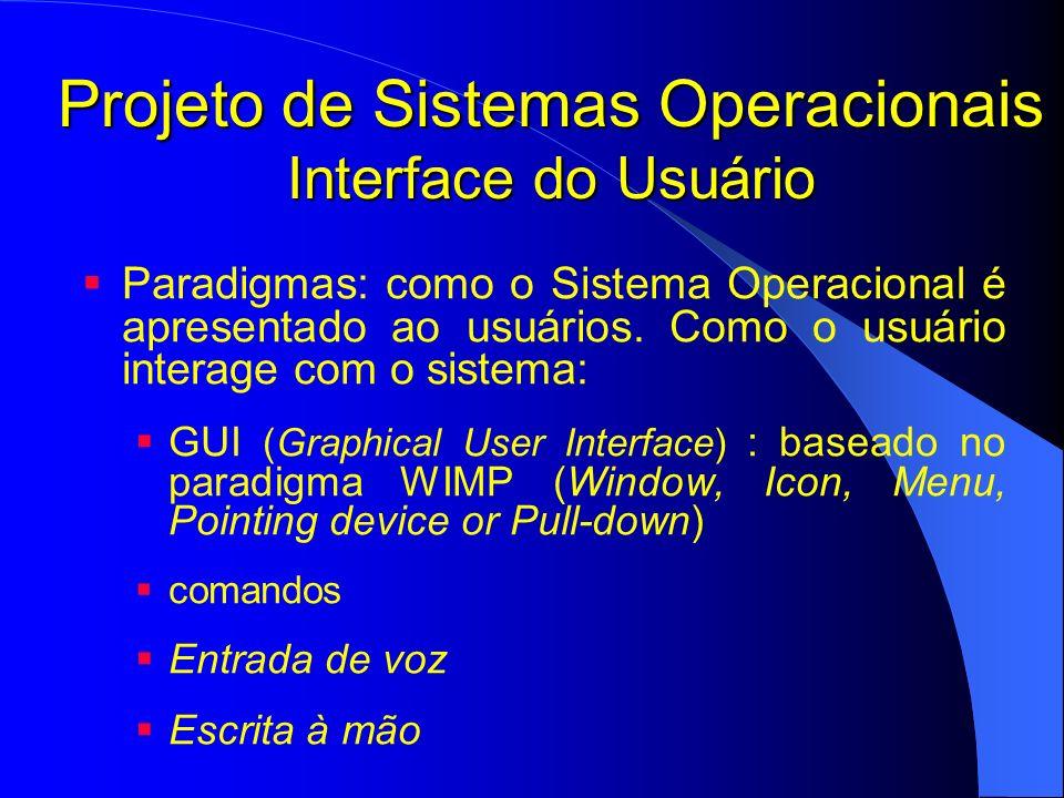 Projeto de Sistemas Operacionais Interface do Usuário Paradigmas: como o Sistema Operacional é apresentado ao usuários. Como o usuário interage com o