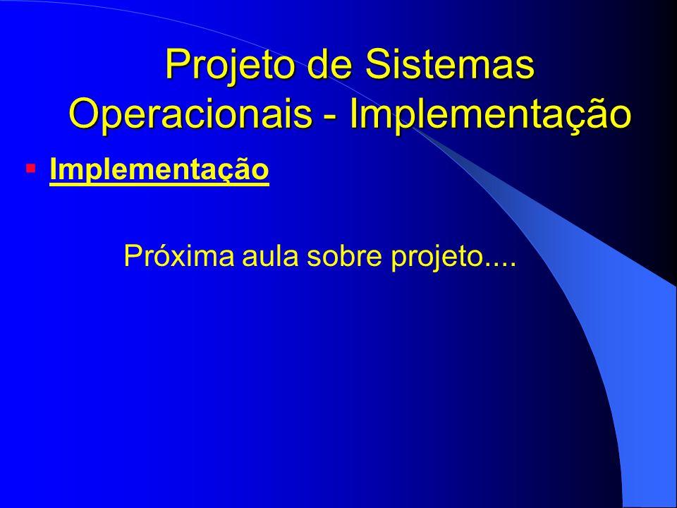 Projeto de Sistemas Operacionais - Implementação Implementação Próxima aula sobre projeto....