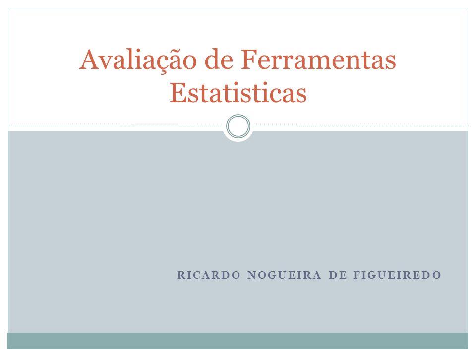RICARDO NOGUEIRA DE FIGUEIREDO Avaliação de Ferramentas Estatisticas