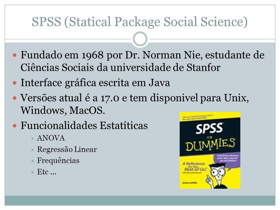 SPSS (Statical Package Social Science) Fundado em 1968 por Dr. Norman Nie, estudante de Ciências Sociais da universidade de Stanfor Interface gráfica