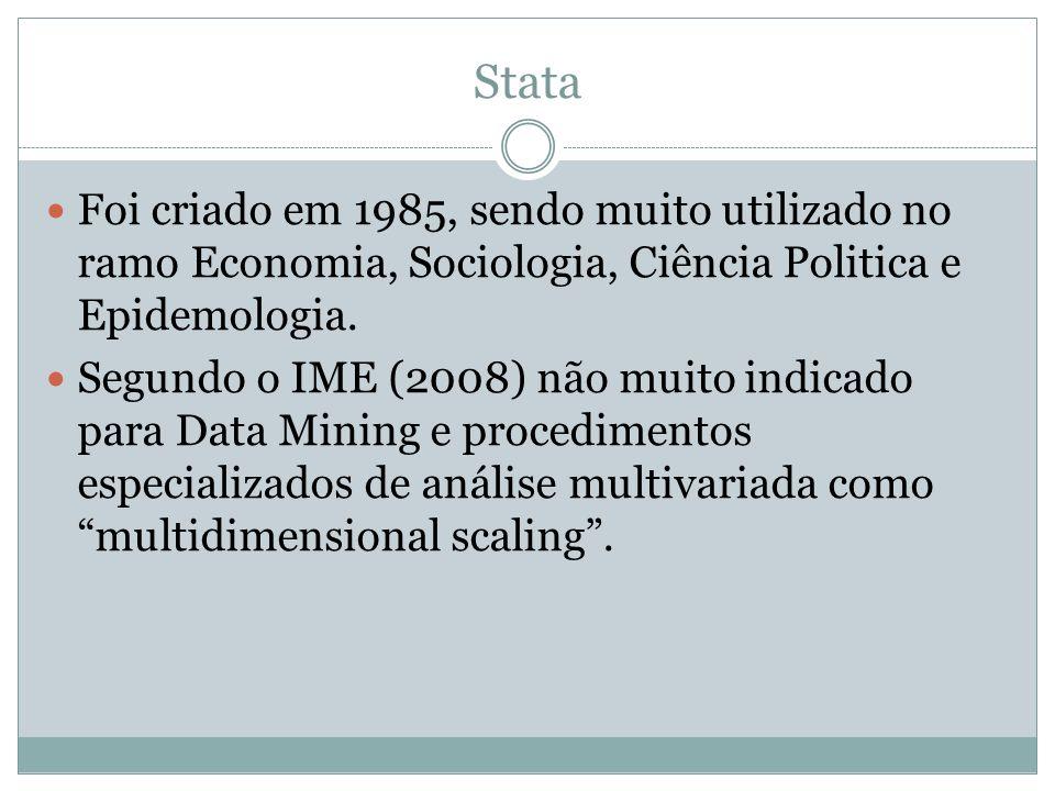 Stata Foi criado em 1985, sendo muito utilizado no ramo Economia, Sociologia, Ciência Politica e Epidemologia. Segundo o IME (2008) não muito indicado
