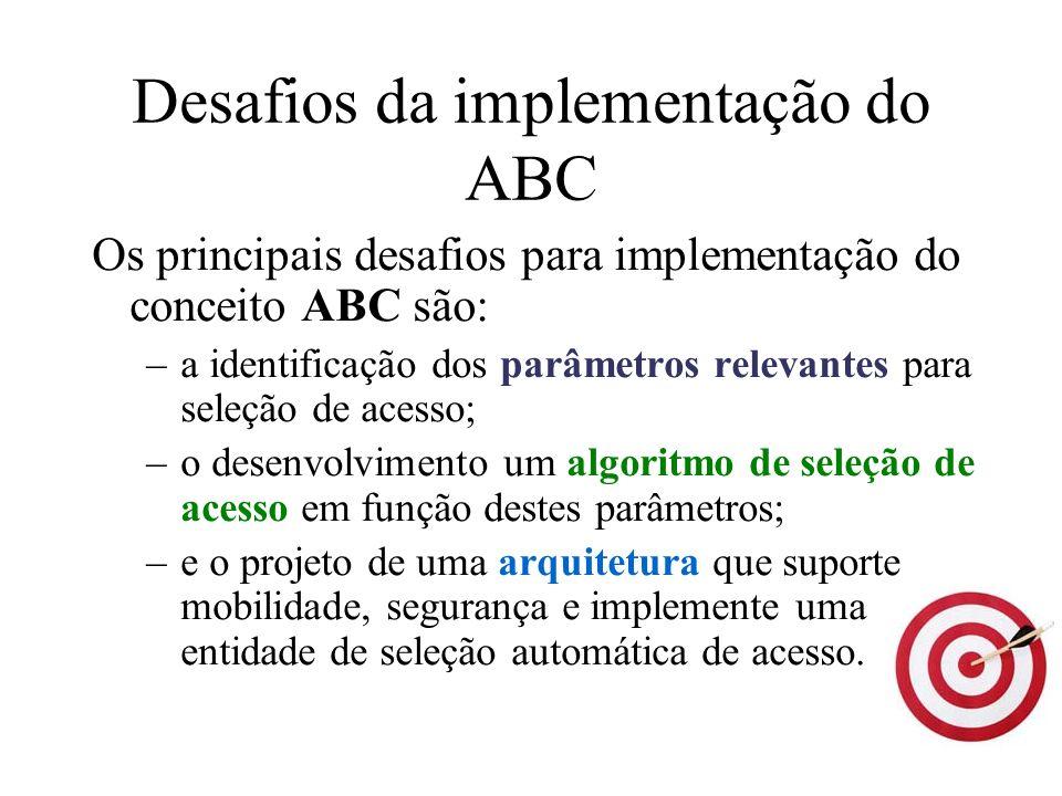 Desafios da implementação do ABC Os principais desafios para implementação do conceito ABC são: –a identificação dos parâmetros relevantes para seleçã