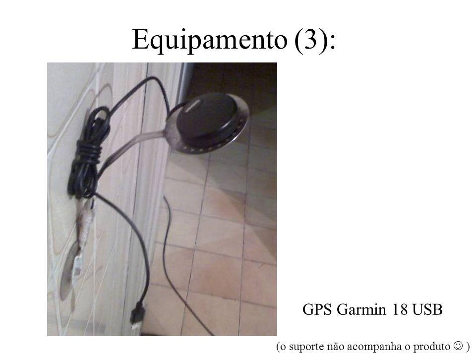 Equipamento (3): GPS Garmin 18 USB (o suporte não acompanha o produto )
