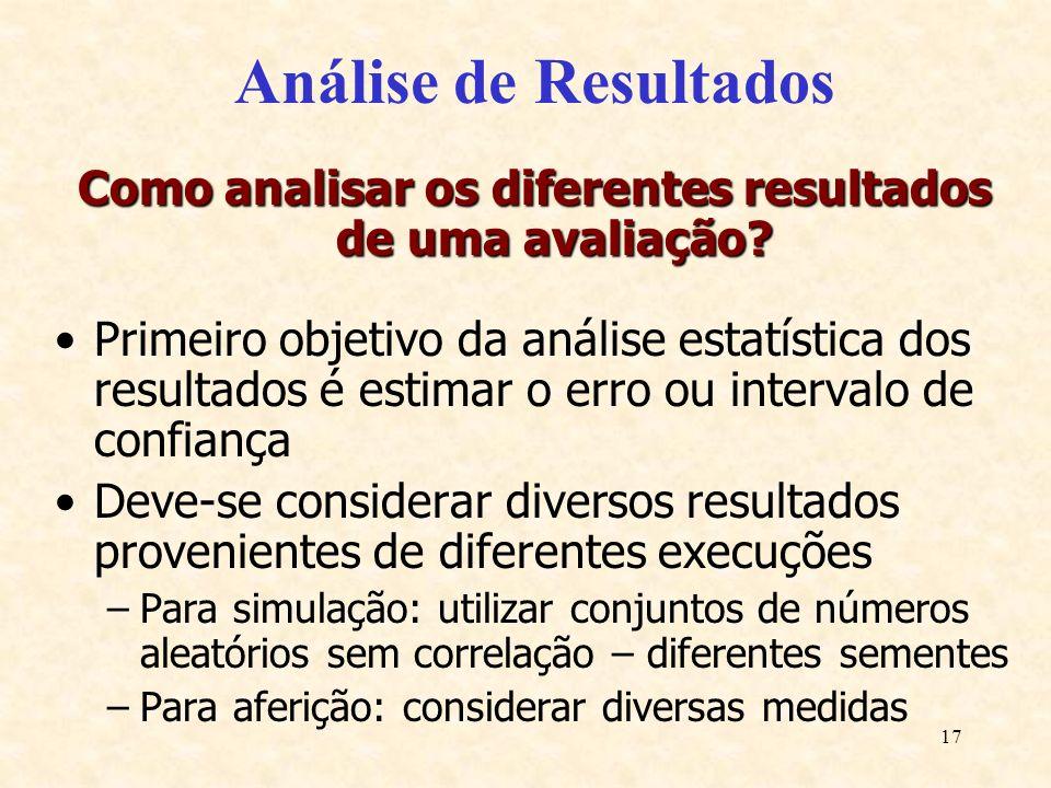 17 Análise de Resultados Como analisar os diferentes resultados de uma avaliação? Primeiro objetivo da análise estatística dos resultados é estimar o