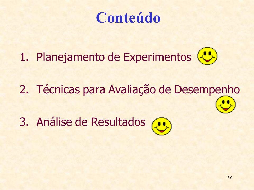 56 Conteúdo 1.Planejamento de Experimentos 2.Técnicas para Avaliação de Desempenho 3.Análise de Resultados